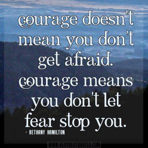 1627733056-courage-quotes-fear-quotes-courage-doesn___t-mean-you-don___t-get-afraid_-courage-means-you-don___t-let-fear-stop-you_